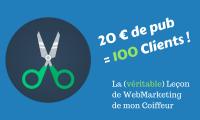 [Cas Réel] La leçon de WebMarketing de mon Coiffeur : Comment 20€ de Pub ont Généré 100 Clients !